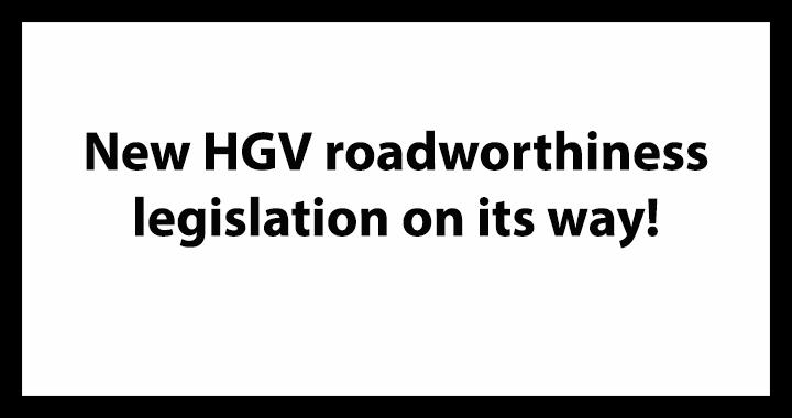 New HGV roadworthiness legislation