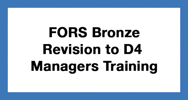 FORS Bronze, Revision to D4 Managers Training